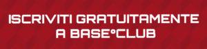 Iscriviti gratuitamente a Base Club-01